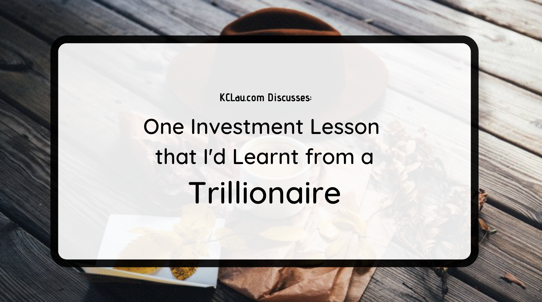One Investment Lesson I'd Learnt from a Trillionaire
