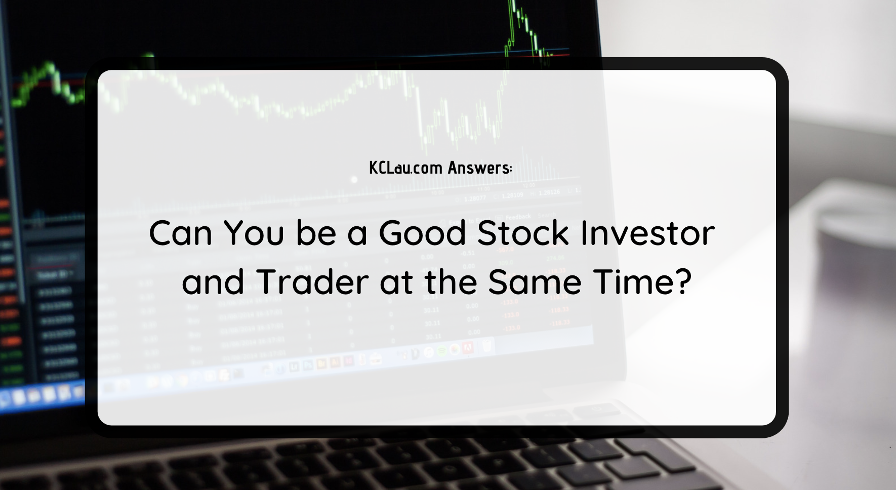 Can You be a Good Stock Investor and Trader at the Same Time?