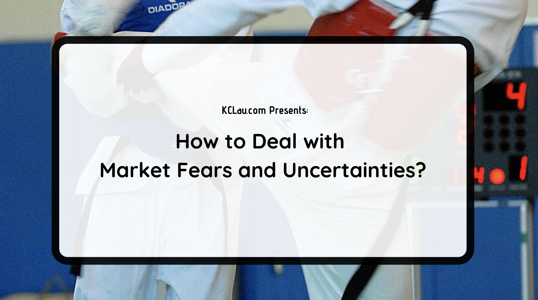 How to Deal with Market Fears and Uncertainties?