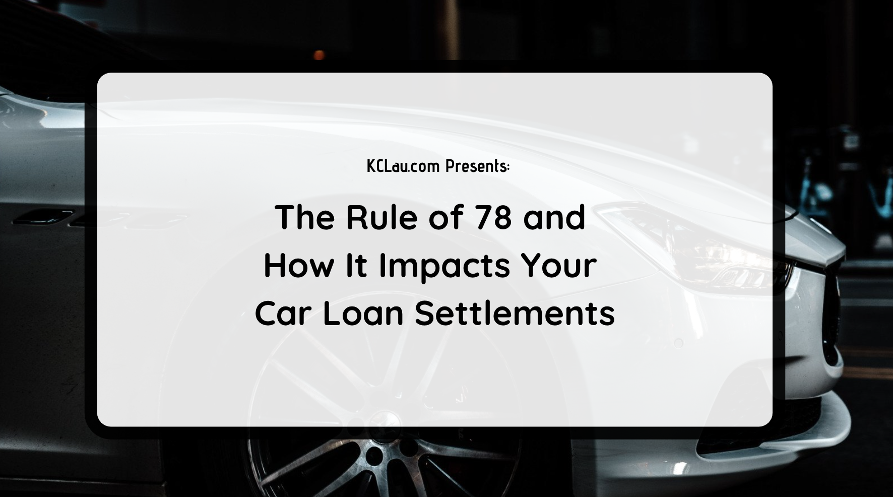 The Rule of 78 and How It Impacts Your Car Loan Settlements
