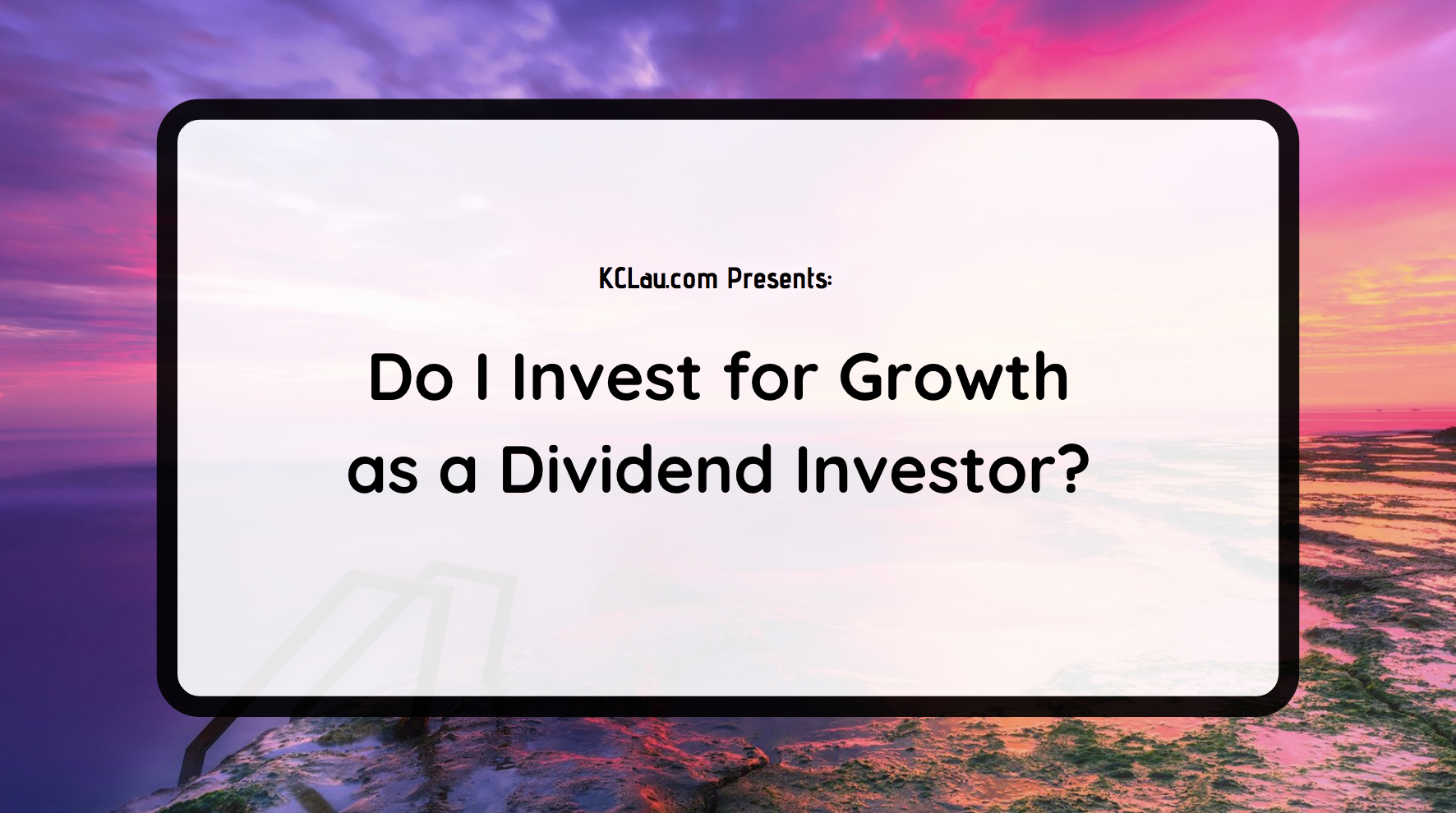Do I Invest for Growth as a Dividend Investor?