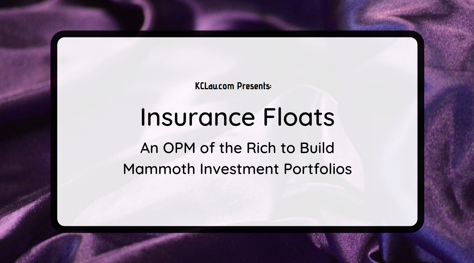 Insurance Float: an OPM of the Rich to Build Mammoth Investment Portfolios