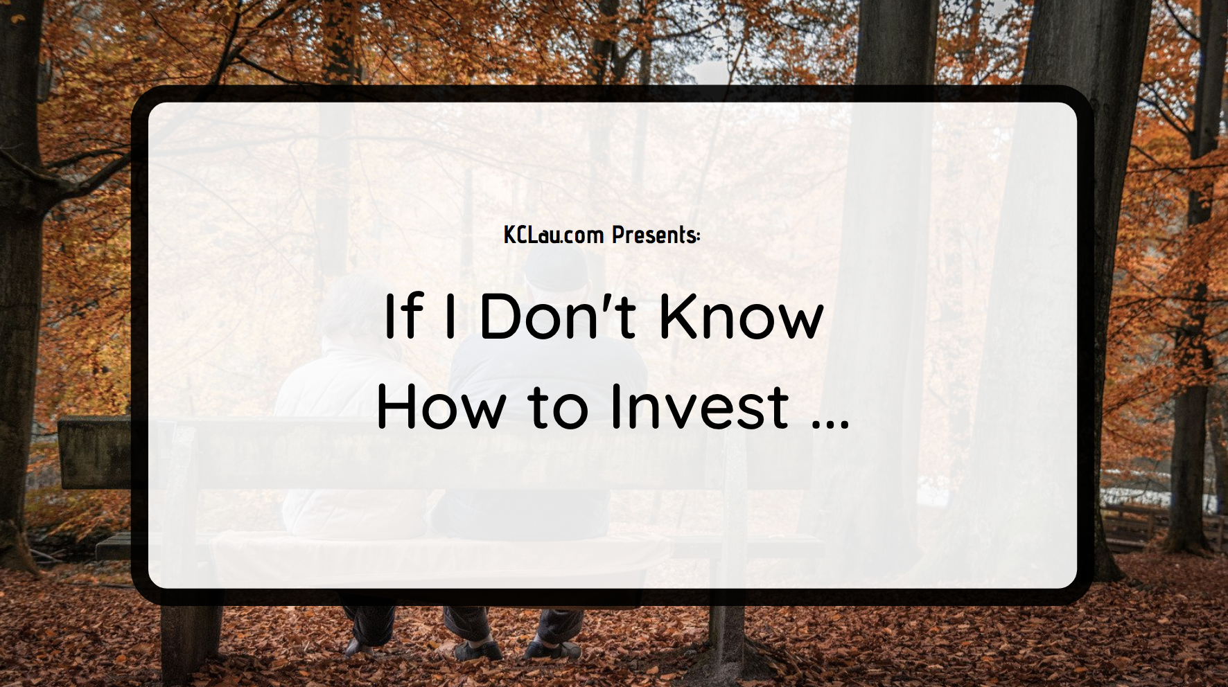 If I Don't Know How to Invest …
