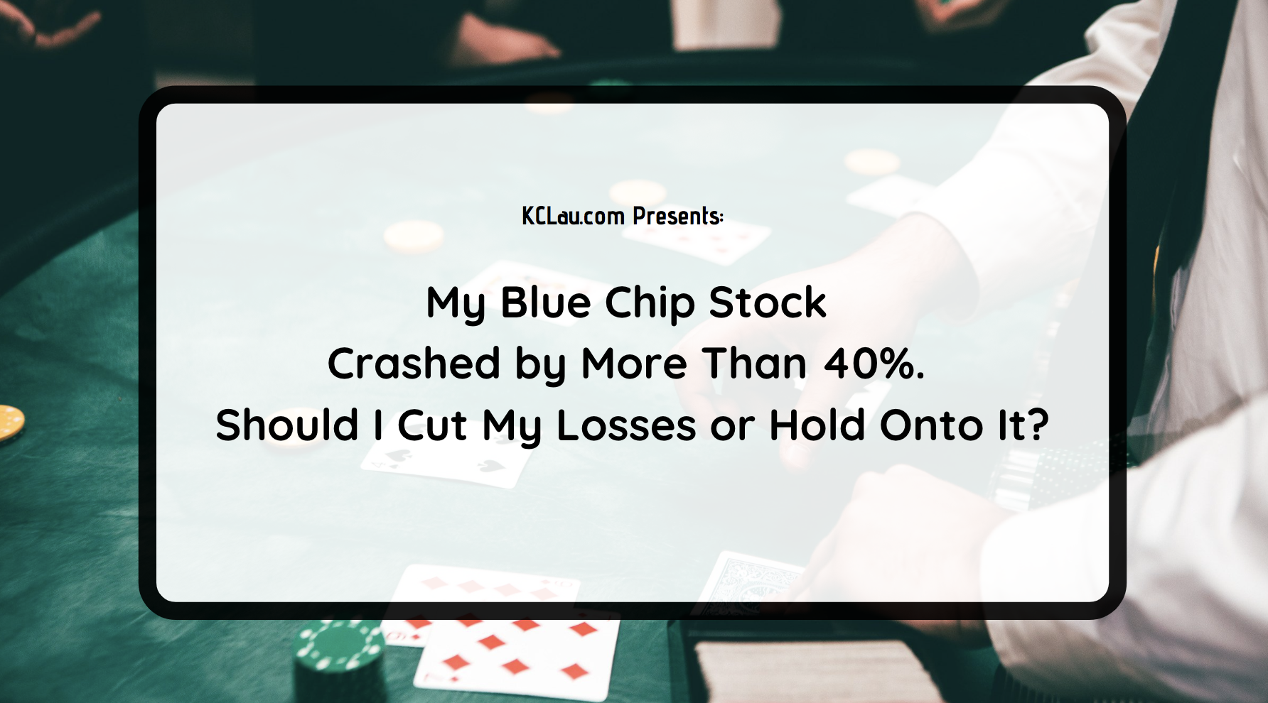 My Blue Chip Stock Crashed by More Than 40%. Should I Cut My Losses or Hold Onto It?