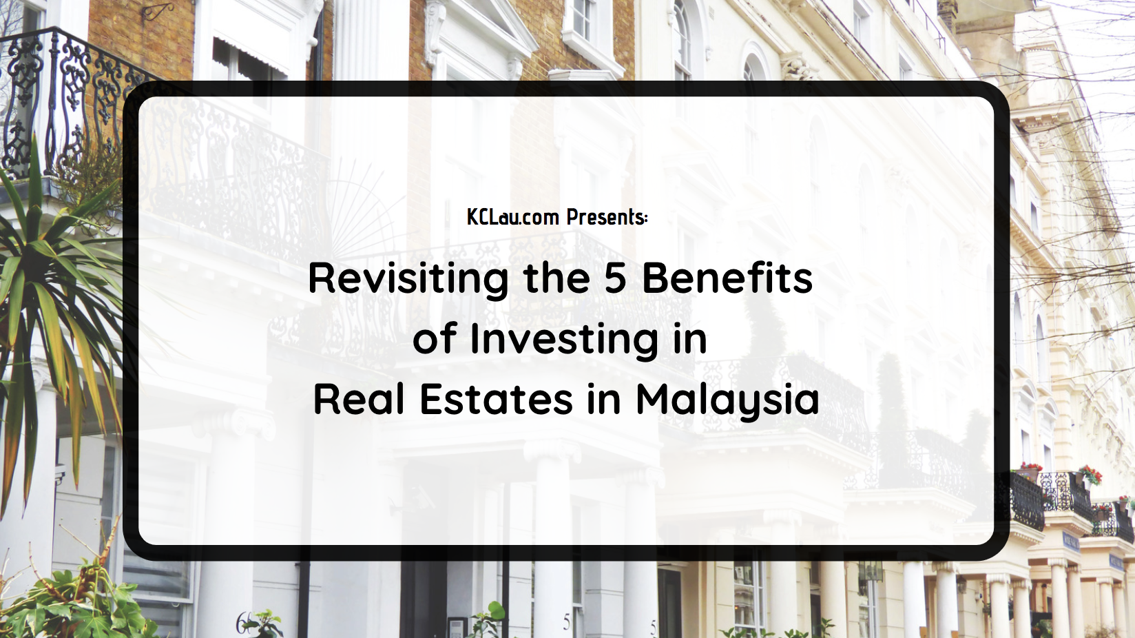 Revisiting the 5 Benefits of Investing in Real Estates in Malaysia