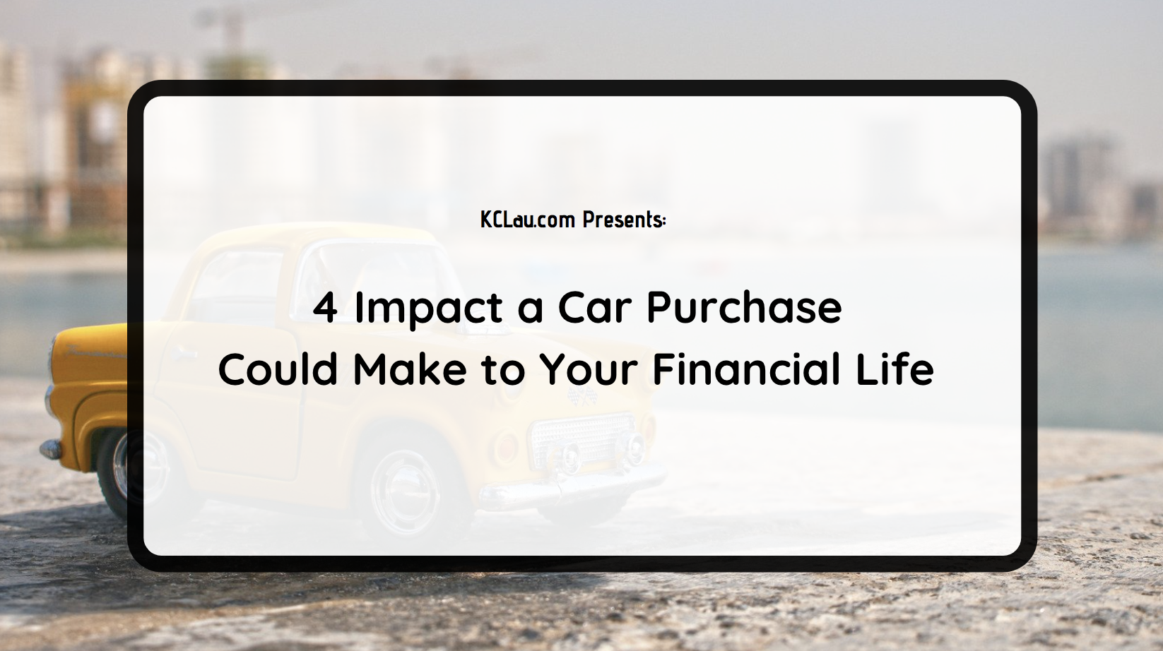 4 Impact a Car Purchase Could Make to Your Financial Life